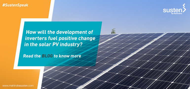 Inverter Development to Fuel Positive Change in Solar PV industry - Mahindra Susten